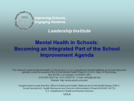 UCLA Mental Health in Schools: Becoming an Integrated Part of the School Improvement Agenda The national Center for Mental Health in Schools at UCLA is.