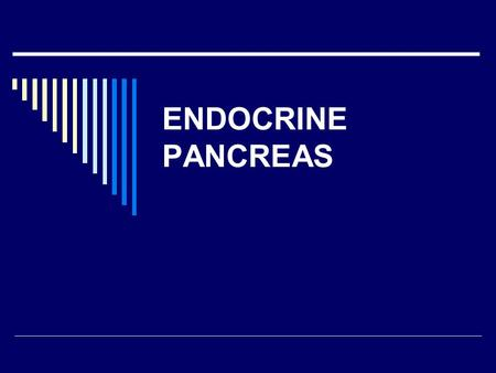 ENDOCRINE PANCREAS.  Diabetes Mellitus  Islet Cell tumors.