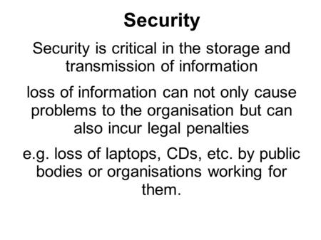 Security Security is critical in the storage and transmission of information loss of information can not only cause problems to the organisation but can.