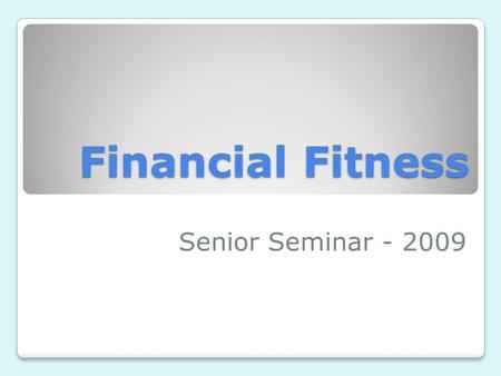 Financial Fitness Senior Seminar - 2009. Agenda Student Loans Credit Cards Credit Report/Score Budgeting Insurance Saving and Investing.