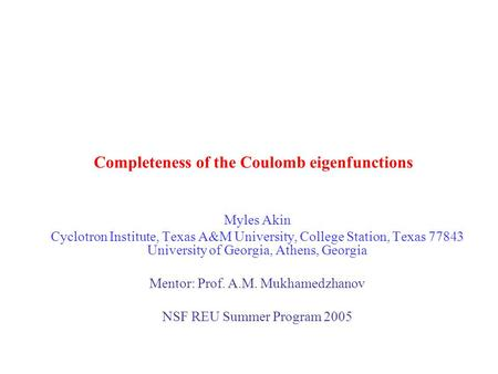 Completeness of the Coulomb eigenfunctions Myles Akin Cyclotron Institute, Texas A&M University, College Station, Texas 77843 University of Georgia, Athens,