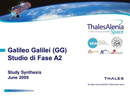 BU Optical Observation and Science All rights reserved  2009, Thales Alenia Space Galileo Galilei (GG) Studio di Fase A2 Study Synthesis June 2009.