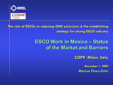 The role of ESCOs in reducing GHG emissions & the establishing strategy for strong ESCO industry ESCO Work in Mexico – Status of the Market and Barriers.