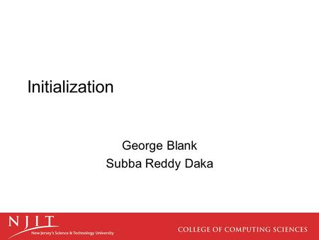 Initialization George Blank Subba Reddy Daka. Importance of Initialization Java classes are initialized and have predictable default values. These values.