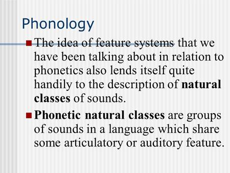 Phonology The idea of feature systems that we have been talking about in relation to phonetics also lends itself quite handily to the description of natural.