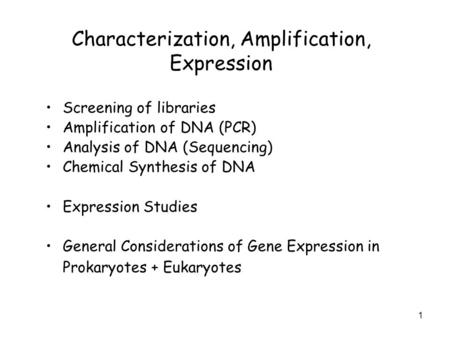 1 Characterization, Amplification, Expression Screening of libraries Amplification of DNA (PCR) Analysis of DNA (Sequencing) Chemical Synthesis of DNA.