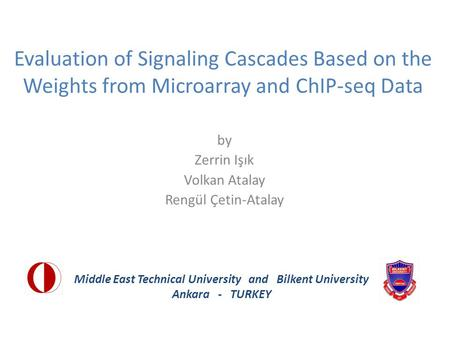 Evaluation of Signaling Cascades Based on the Weights from Microarray and ChIP-seq Data by Zerrin Işık Volkan Atalay Rengül Çetin-Atalay Middle East Technical.