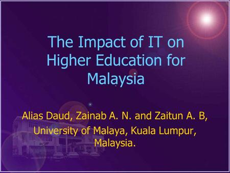 President Forum of Southeast Asian Universities,1 The Impact of IT on Higher Education for Malaysia Alias Daud, Zainab A. N. and Zaitun A. B, University.