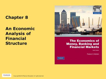 Copyright © 2010 Pearson Education. All rights reserved. Chapter 8 An Economic Analysis of Financial Structure.