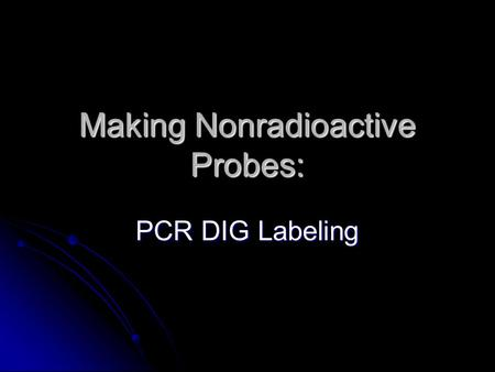 Making Nonradioactive Probes: PCR DIG Labeling. Broad and Long Term Objective To determine the copy number of Myb transcription factor genes in the genome.