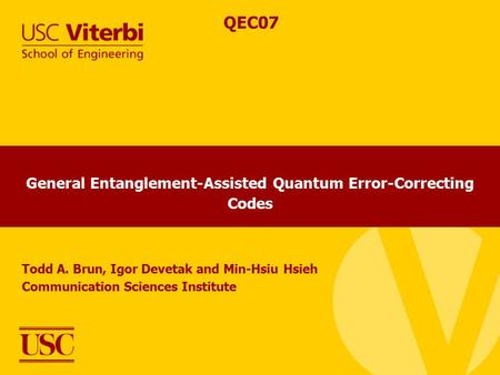 General Entanglement-Assisted Quantum Error-Correcting Codes Todd A. Brun, Igor Devetak and Min-Hsiu Hsieh Communication Sciences Institute QEC07.