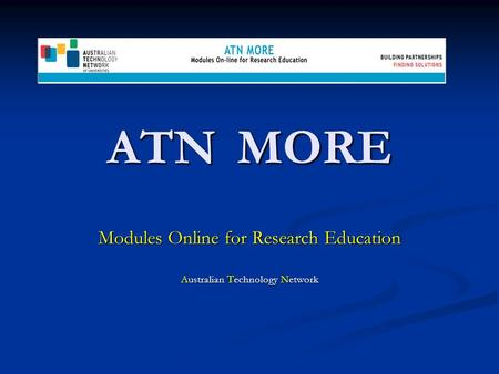ATN MORE Modules Online for Research Education Australian Technology Network.