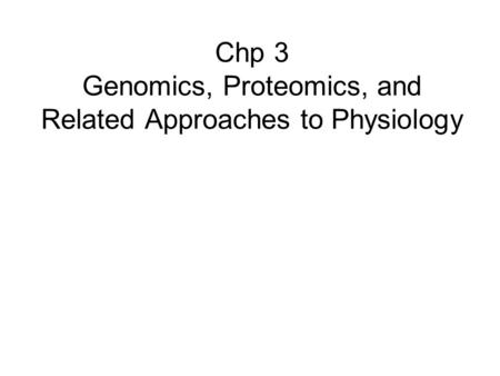 Chp 3 Genomics, Proteomics, and Related Approaches to Physiology.