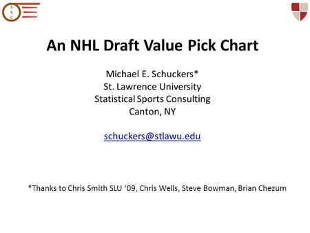 An NHL Draft Value Pick Chart Michael E. Schuckers* St. Lawrence University Statistical Sports Consulting Canton, NY