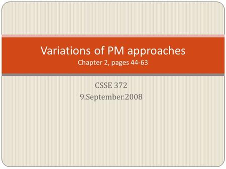 CSSE 372 9.September.2008 Variations of PM approaches Chapter 2, pages 44-63.
