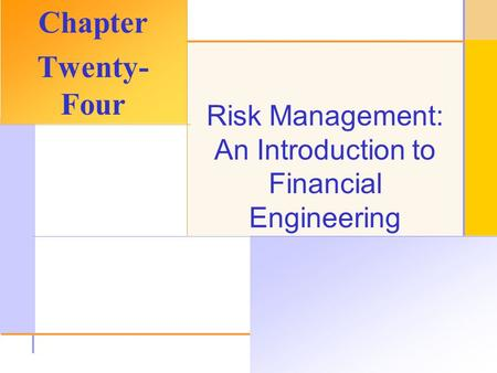 © 2003 The McGraw-Hill Companies, Inc. All rights reserved. Risk Management: An Introduction to Financial Engineering Chapter Twenty- Four.