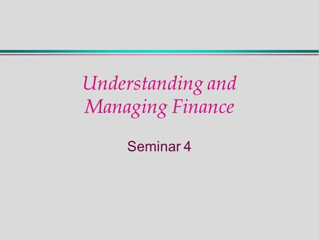 Understanding and Managing Finance Seminar 4. Assets and Claims.