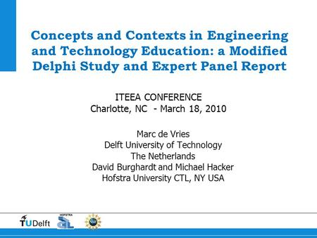 Concepts and Contexts in Engineering and Technology Education: a Modified Delphi Study and Expert Panel Report Marc de Vries Delft University of Technology.