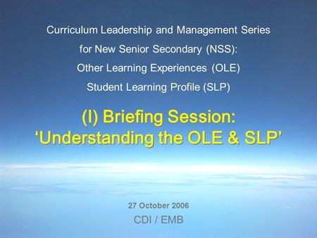 Curriculum Leadership and Management Series for New Senior Secondary (NSS): Other Learning Experiences (OLE) Student Learning Profile (SLP) 27 October.
