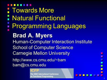 1 Towards More Natural Functional Programming <strong>Languages</strong> Brad A. Myers Human-Computer Interaction Institute School of Computer Science Carnegie Mellon University.