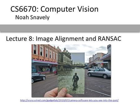 Lecture 8: Image Alignment and RANSAC CS6670: Computer Vision Noah Snavely