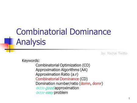 1 Combinatorial Dominance Analysis Keywords: Combinatorial Optimization (CO) Approximation Algorithms (AA) Approximation Ratio (a.r) Combinatorial Dominance.