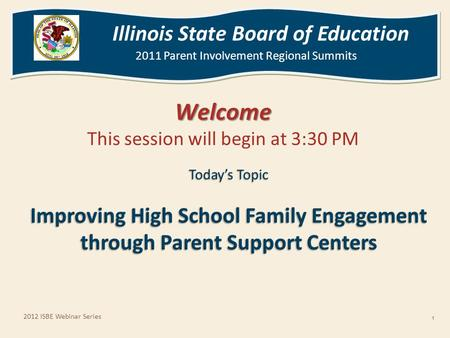 Illinois State Board of Education 2011 Parent Involvement Regional Summits Illinois State Board of Education 2011 Parent Involvement Regional Summits Welcome.