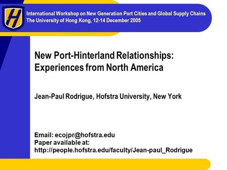 International Workshop on New Generation Port Cities and Global Supply Chains The University of Hong Kong, 12-14 December 2005 New Port-Hinterland Relationships: