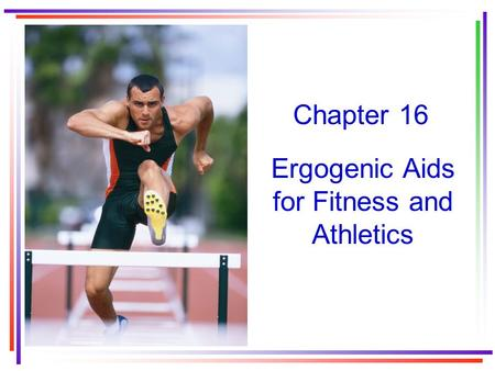 Chapter 16 Ergogenic Aids for Fitness and Athletics.