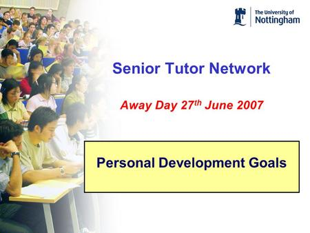 Senior Tutor Network Away Day 27 th June 2007 Personal Development Goals.