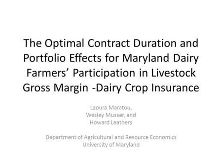 The Optimal Contract Duration and Portfolio Effects for Maryland Dairy Farmers' Participation in Livestock Gross Margin -Dairy Crop Insurance Laoura Maratou,