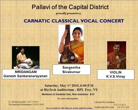 Proudly presents a CARNATIC CLASSICAL VOCAL CONCERT Saturday, May 1 st 2010, 6:00 P.M at BioTech Auditorium - RPI, Troy, NY Members & Students-free, Non-members.