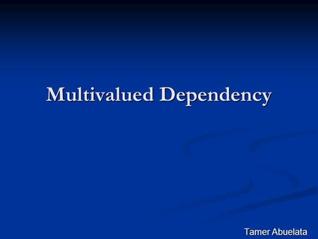 Multivalued Dependency Tamer Abuelata. Introduction Goal in Databases: Goal in Databases: BCNF (Boyce Codd Normal Form) BCNF (Boyce Codd Normal Form)