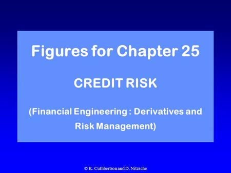 © K. Cuthbertson and D. Nitzsche Figures for Chapter 25 CREDIT RISK (Financial Engineering : Derivatives and Risk Management)