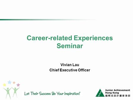 Career-related Experiences Seminar Vivian Lau Chief Executive Officer.