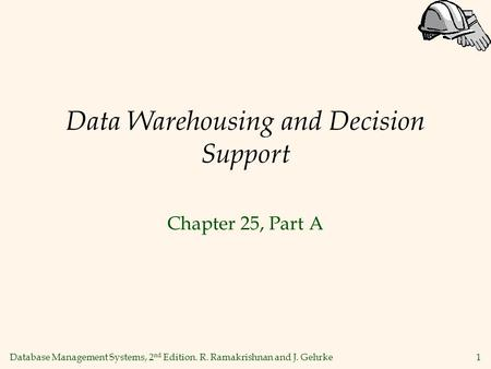 Database Management Systems, 2 nd Edition. R. Ramakrishnan and J. Gehrke1 Data Warehousing and Decision Support Chapter 25, Part A.