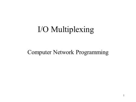 1 I/O Multiplexing Computer Network Programming. 2 Input from multiple sources Process keyboard sockets file A process may have multiple sources of input.