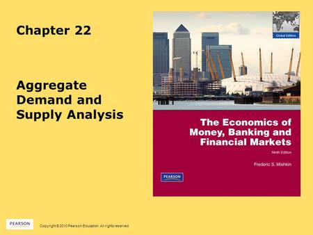 Copyright © 2010 Pearson Education. All rights reserved. Chapter 22 Aggregate Demand and Supply Analysis.