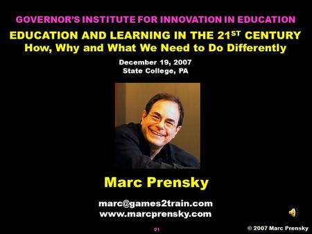Marc Prensky  © 2007 Marc Prensky GOVERNOR'S INSTITUTE FOR INNOVATION IN EDUCATION EDUCATION AND LEARNING IN THE.