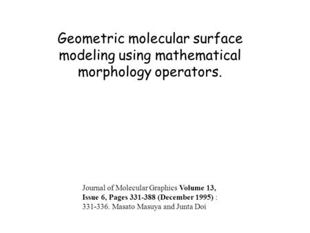 Geometric molecular surface modeling using mathematical morphology operators. Journal of Molecular Graphics Volume 13, Issue 6, Pages 331-388 (December.