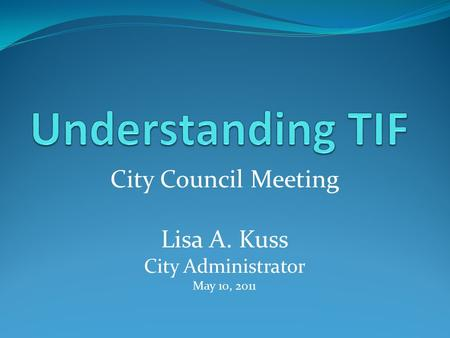 City Council Meeting Lisa A. Kuss City Administrator May 10, 2011.