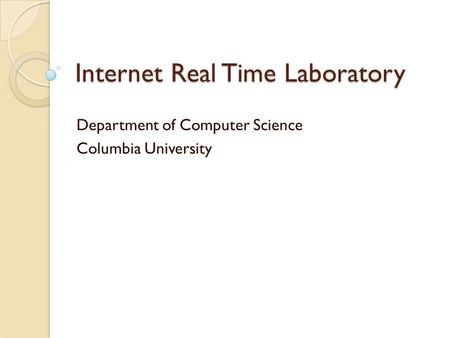 Internet Real Time Laboratory Department of Computer Science Columbia University.