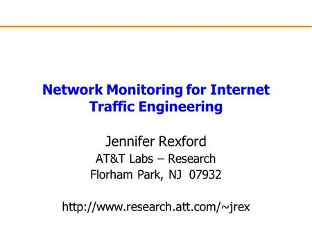 Network Monitoring for Internet Traffic Engineering Jennifer Rexford AT&T Labs – Research Florham Park, NJ 07932