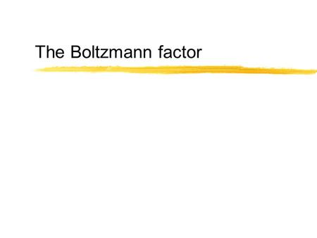 The Boltzmann factor. The isothermal atmosphere I zPressure and density difference due to molecules on top  Extra pressure due to molecules within 