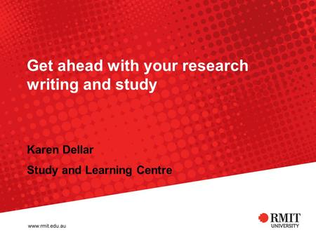 Get ahead with your research writing and study Karen Dellar Study and Learning Centre.