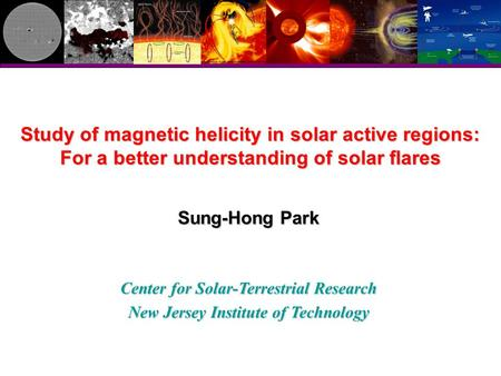 Study of magnetic helicity in solar active regions: For a better understanding of solar flares Sung-Hong Park Center for Solar-Terrestrial Research New.