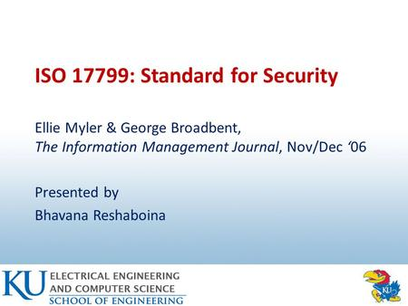 ISO 17799: Standard for Security Ellie Myler & George Broadbent, The Information Management Journal, Nov/Dec '06 Presented by Bhavana Reshaboina.