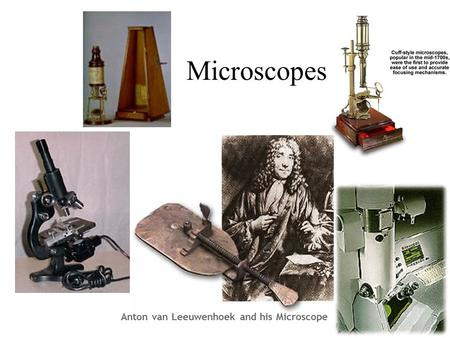 Microscopes Anton van Leeuwenhoek and his Microscope.