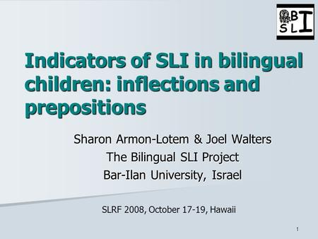 1 Indicators of SLI in bilingual children: inflections and prepositions Sharon Armon-Lotem & Joel Walters The Bilingual SLI Project Bar-Ilan University,