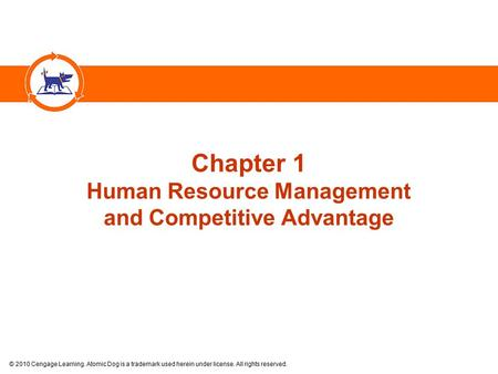 © 2010 Cengage Learning. Atomic Dog is a trademark used herein under license. All rights reserved. Chapter 1 Human Resource Management and Competitive.
